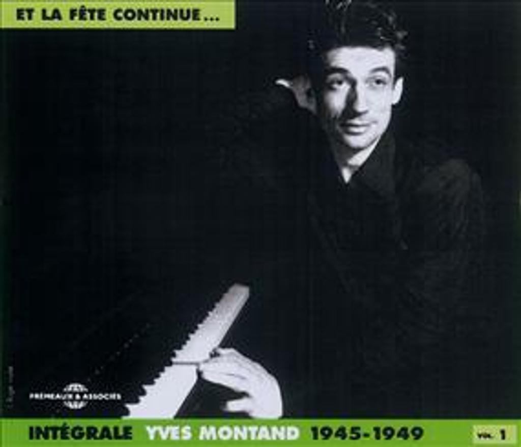Et la fête continue... : intégrale Yves Montand : 1945-1949 / Yves Montand, chant   Montand, Yves