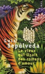 Le Vieux qui lisait des romans d'amour / Luis Sepulveda | Sepulveda, Luis