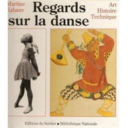 Regards sur la danse : art , histoire , technique / Martine Kahane,... | Kahane, Martine (1946-....). Auteur
