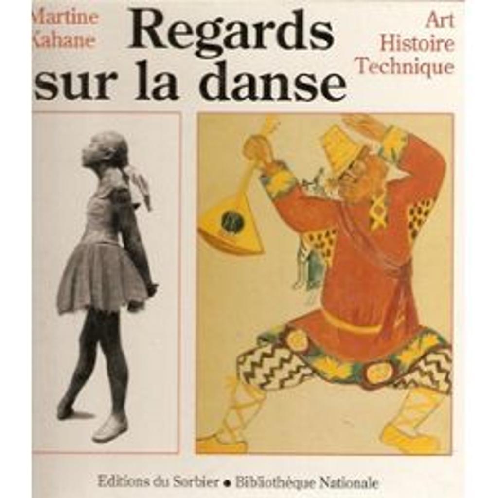 Regards sur la danse : art , histoire , technique / Martine Kahane,...   Kahane, Martine (1946-....). Auteur