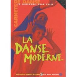 La Danse moderne / La Compagnie Beau Geste | Compagnie Beau Geste. Auteur