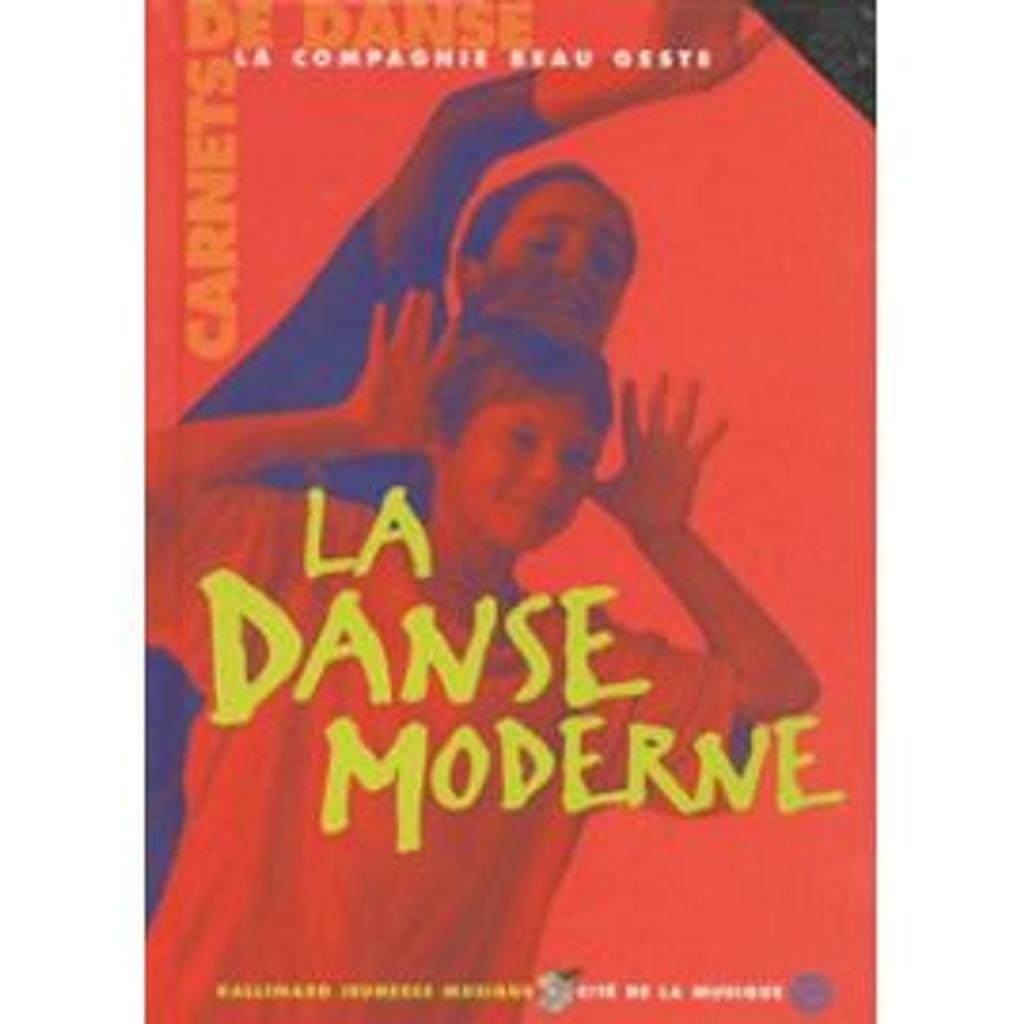 La Danse moderne / La Compagnie Beau Geste   Compagnie Beau Geste. Auteur