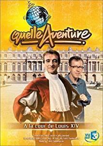 Quelle aventure : à la cour de Louis XIV / Frank Chaudemanche, réal.   Chaudemanche, Frank. Metteur en scène ou réalisateur