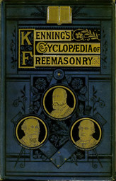 Kenning's masonic cyclopaedia and handbook of masonic archaeology, history and biography / edited by the rev. A. F. A. Woodford |