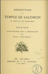 Description du Temple de Salomon au point de vue maçonnique : relation d'un voyage fait à Jérusalem / Paul Plésent | Plésent, Paul. Auteur