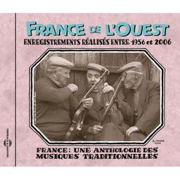 France : Une anthologie des musiques traditionnelles : France de l'Ouest : Enregistrements réalisés entre 1956 et 2006 |