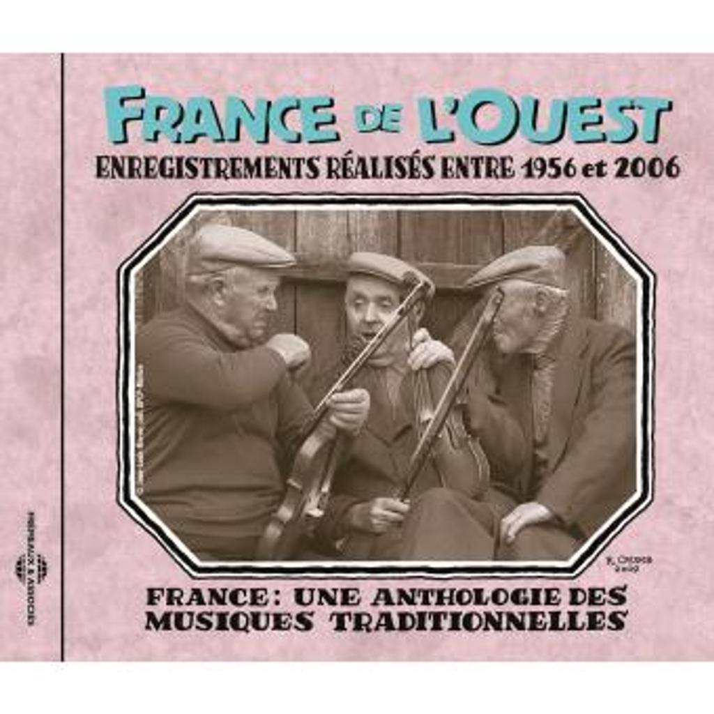 France : Une anthologie des musiques traditionnelles : France de l'Ouest : Enregistrements réalisés entre 1956 et 2006  