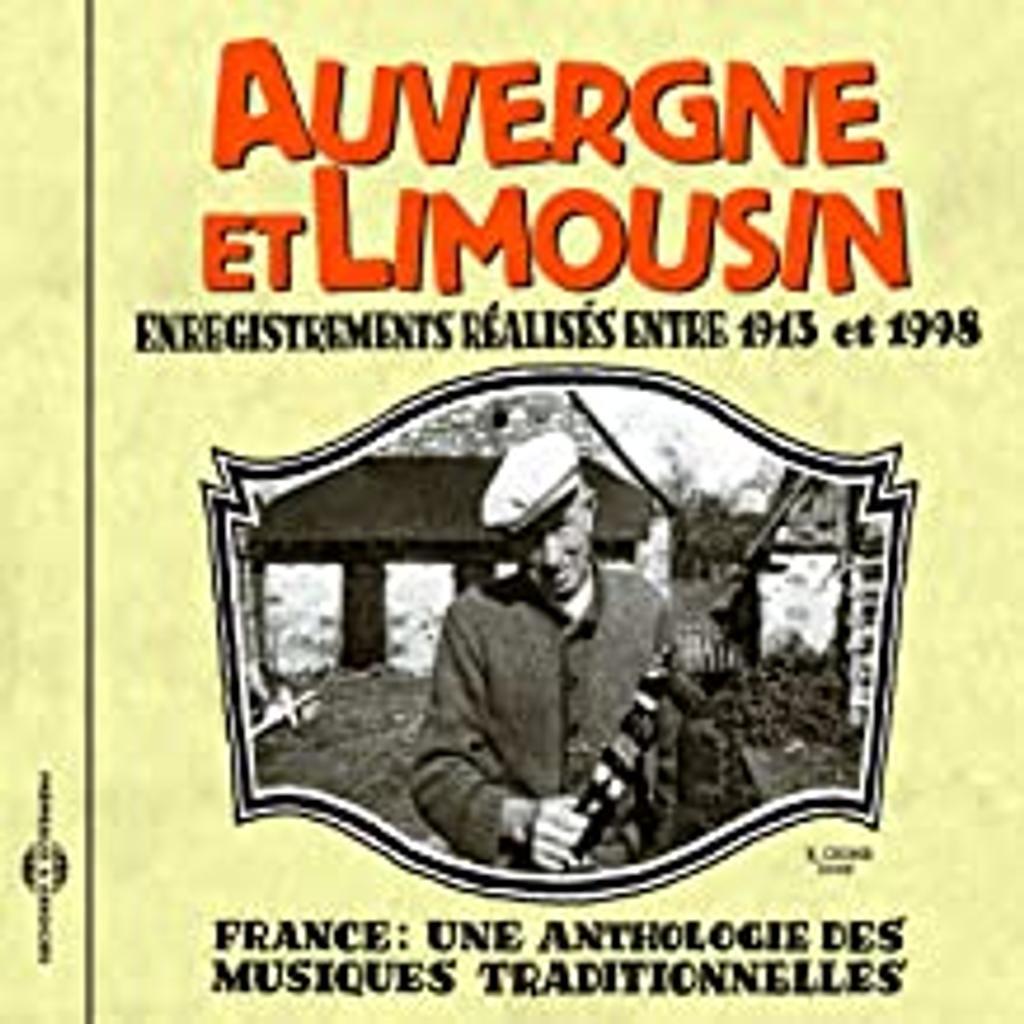 France : Une anthologie des musiques traditionnelles : Auvergne et Limousin : Enregistrements réalisés entre 1913 et 1998  