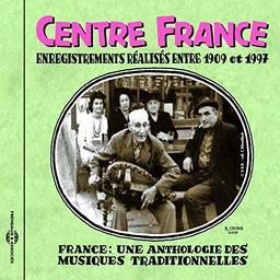 France : Une anthologie des musiques traditionnelles : Centre France : Enregistrements réalisés entre 1909 et 1997 |