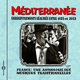 France : Une anthologie des musiques traditionnelles : Méditerranée : Enregistrements réalisés entre 1935 et 2003 |