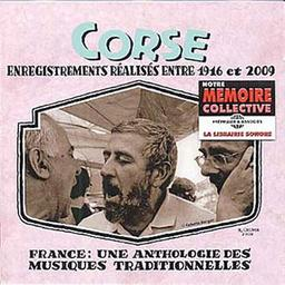 France : Une anthologie des musiques traditionnelles : Corse : Enregistrements réalisés entre 1916 et 2009 |