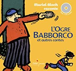 L' Ogre Babborco et autres contes / Muriel Bloch   Bloch, Muriel. Auteur. Narrateur