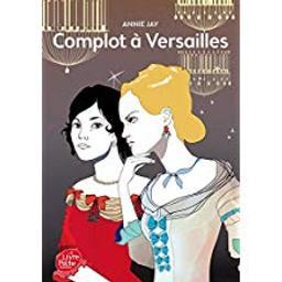 complot à Versailles / Annie Jay | Jay, Annie (1957-....)
