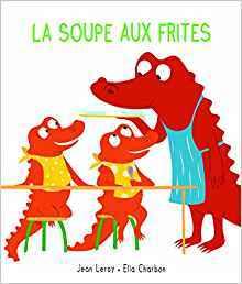 La soupe aux frites / Jean Leroy, Ella Charbon   Leroy, Jean (1975-....). Auteur