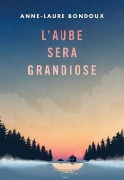 L' aube sera grandiose / Anne-Laure Bondoux   Bondoux, Anne-Laure (1971-....). Auteur