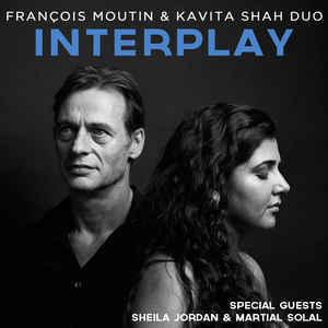Interplay / François Moutin et Kavita Shah Duo   François Moutin et Kavita Shah Duo