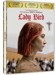 Lady Bird / Greta Gerwig, réal.   Gerwig, Greta (1983-....). Metteur en scène ou réalisateur. Scénariste