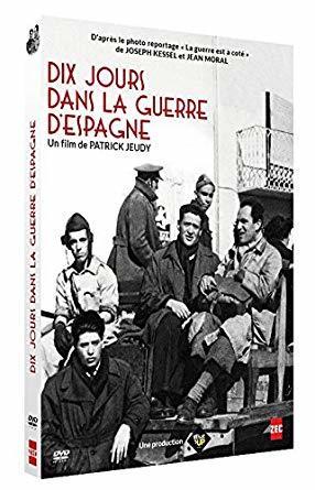 Dix jours dans la guerre d'Espagne / Patrick Jeudy, réal. | Jeudy, Patrick. Metteur en scène ou réalisateur