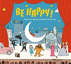 Be happy ! : Mes plus belles comédies musicales |