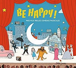 Be happy ! : Mes plus belles comédies musicales |