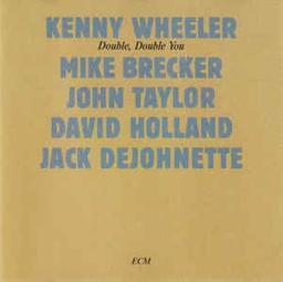 Double, double you / Wheeler Kenny, trp | Kenny, Wheeler. Compositeur. Musicien