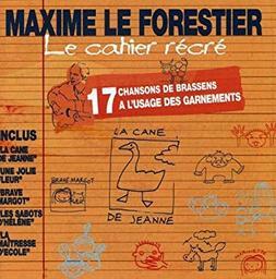 Le Cahier récré : 17 chansons de Brassens à l'usage des garnements / Maxime Le Forestier, chant   Le Forestier, Maxime
