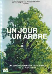 Un jour un arbre / Pierre Patrolin, réal.   Patrolin, Pierre. Monteur