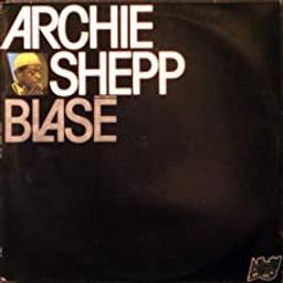 Blasé / compositeur, Archie Shepp | Shepp, Archie. Compositeur